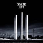 White Lies, <em>To Lose My Life. . . </em>