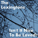The Lexingtons, <em>Isn't It Nice To Be Loved?/Choose Choice</em>