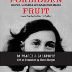 <em>Forbidden Fruit: Banned, Censored, and Challenged Books from Dante to Harry Potter</em>
