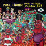 Paul Thorn, <em>What The Hell Is Goin' On?</em>