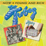 The Tubes, <em>Young And Rich</em> and <em>Now</em>