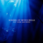 Music Review: School Of Seven Bells, <em>Put Your Sad Down</em> EP
