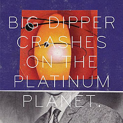 big dipper crashes on the platinum planet