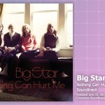 Music Review: <em>Big Star: Nothing Can Hurt Me</em> Soundtrack