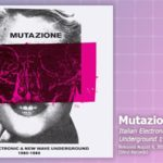 Music Review: Various Artists, <em>Mutazione: Italian Electronic & New Wave Underground 1980 – 1988</em>