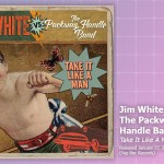 Music Review: Jim White Vs. The Packway Handle Band, <em>Take It Like A Man</em>