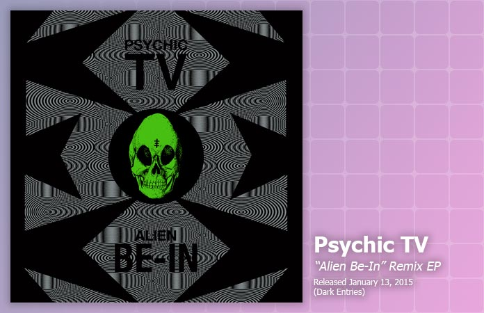 psychic-tv-alien-be-in-remix-ep-review-header-graphic