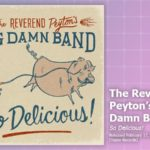 Music Review: The Reverend Peyton's Big Damn Band, <em>So Delicious</em>