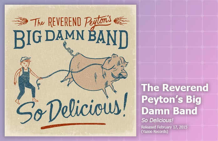 the-reverend-peyton-big-damn-band-so-delicious-review-header-graphic