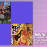 Music Review: Jellyfish, <em>Bellybutton</em> and <em>Spilt Milk</em> (Deluxe Reissues)