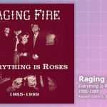 Music Review: Raging Fire, Everything Is Roses 1985-1989