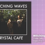 Music Review: Witching Waves, Crystal Café