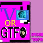 "Podcast: TV or GTFO, Episode 3–""Cop Rock"""