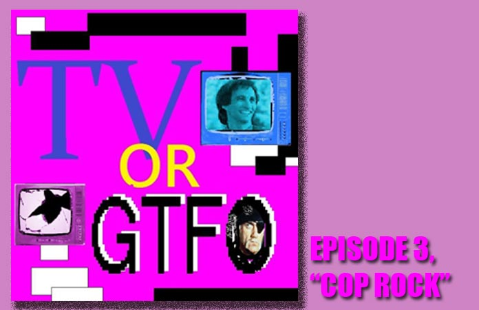 tv-or-gtfo-ep-3-cop-rock-header-graphic