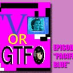 "Podcast: TV or GTFO Episode 7, ""Pacific Blue"""
