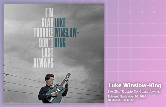luke-winslow-king-trouble-dont-last-review-header-graphic