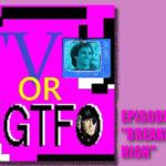 "Podcast: TV or GTFO Episode 8, ""Breaker High"""