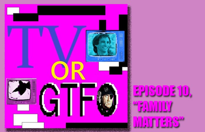 tv-or-gtfo-episode-10-family-matters-header-graphic