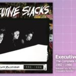 Music Review: Executive Slacks, Complete Recordings 1982-1986