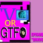 "Podcast: TV or GTFO Episode 14, ""Dinosaurs"""