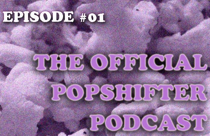 the-official-popshifter-podcast-episode-01