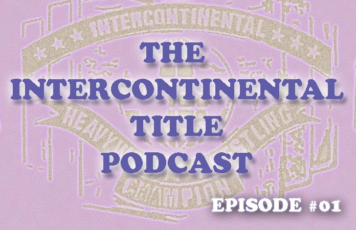 the-intercontinental-title-podcast-episode-01-header-graphic