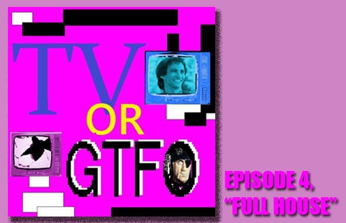 tv-or-gtfo-episode-4-full-house-header-grahic