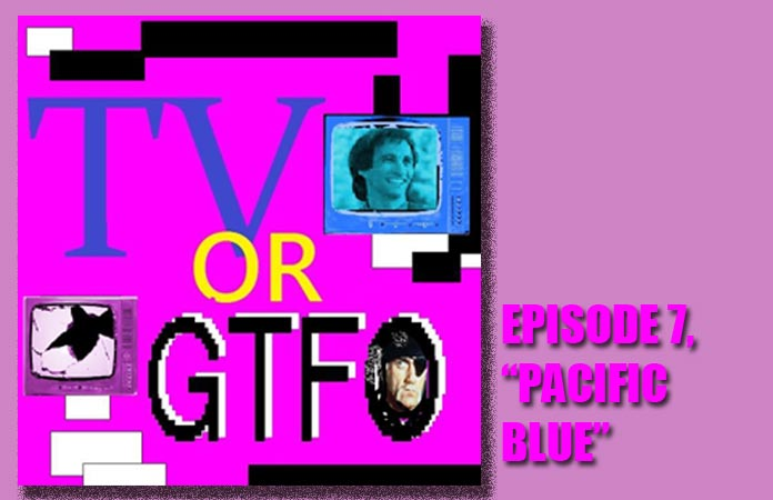 tv-or-gtfo-ep-7-pacific-blue